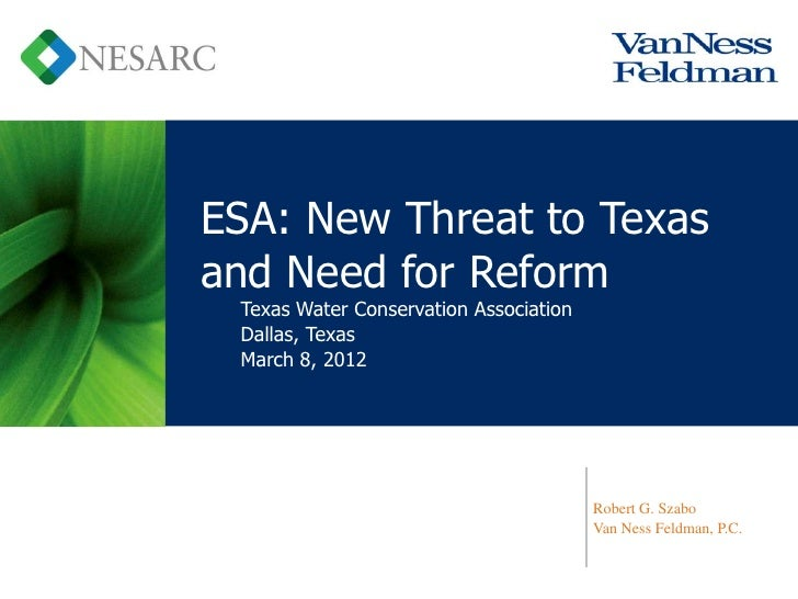 ESA: New Threat to Texasand Need for Reform Texas Water Conservation Association Dallas, Texas March 8, 2012              ...