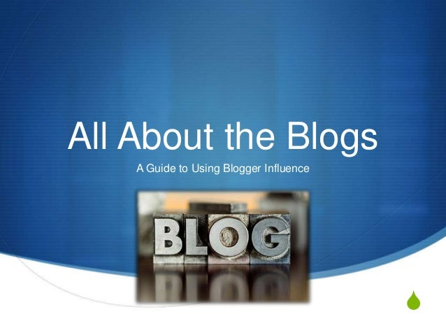 SAll About the BlogsA Guide to Using Blogger Influence