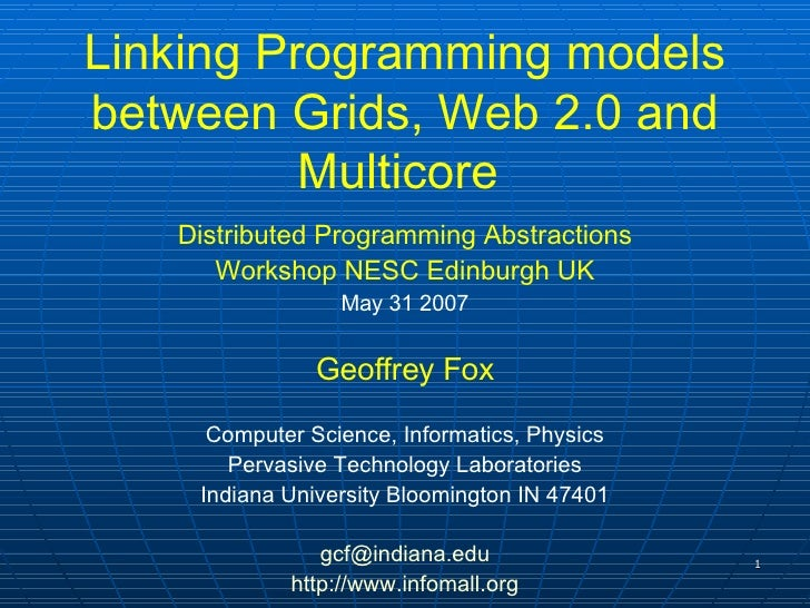 Linking Programming models between Grids, Web 2.0 and Multicore   Distributed Programming Abstractions Workshop NESC Edinb...