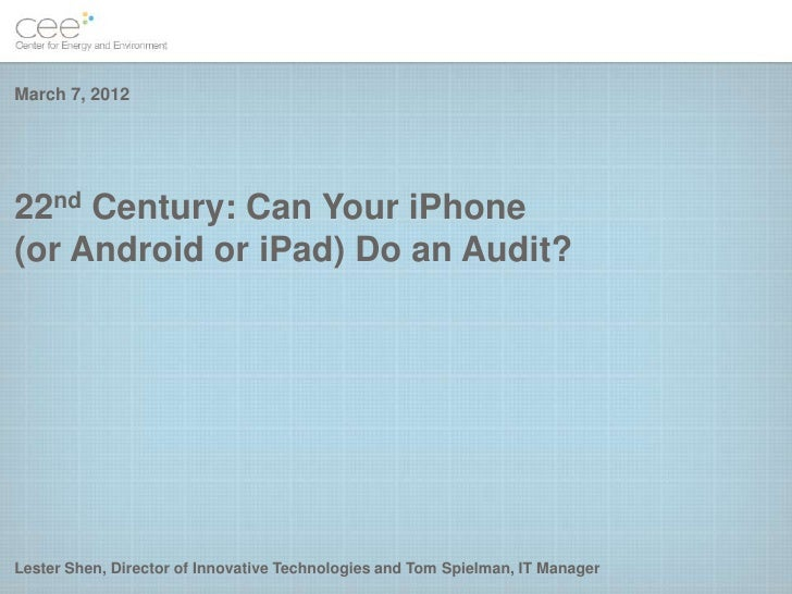 March 7, 201222nd Century: Can Your iPhone(or Android or iPad) Do an Audit?Lester Shen, Director of Innovative Technologie...