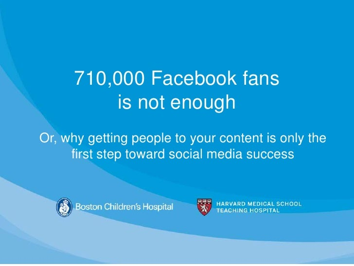 710,000 Facebook fans           is not enoughOr, why getting people to your content is only the     first step toward soci...