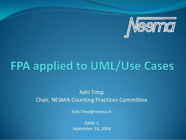 Adri TimpChair, NESMA Counting Practices Committee             Adri.Timp@nesma.nl                  ISMA-3             Sept...