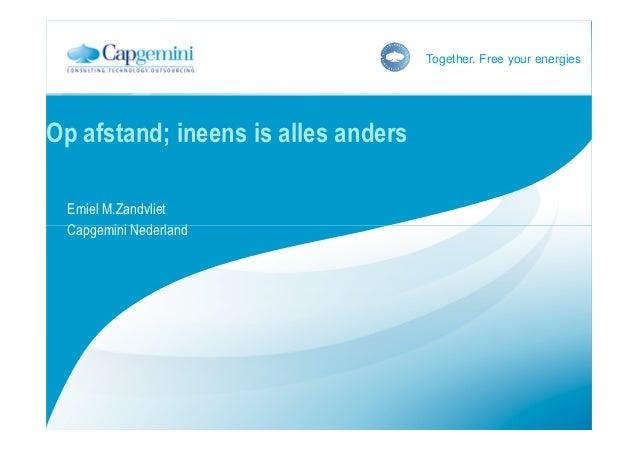 Together. Free your energiesOp afstand; ineens is alles anders Emiel M.Zandvliet Capgemini Nederland