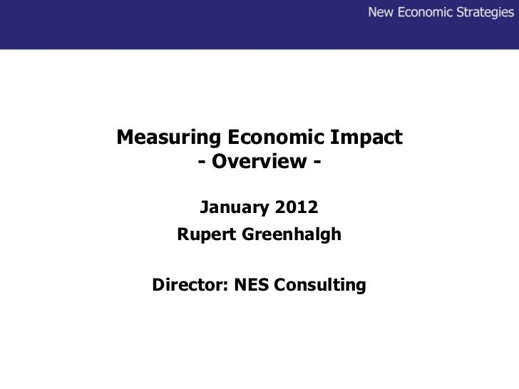 Measuring Economic Impact - Overview - January 2012 Rupert Greenhalgh Director: NES Consulting