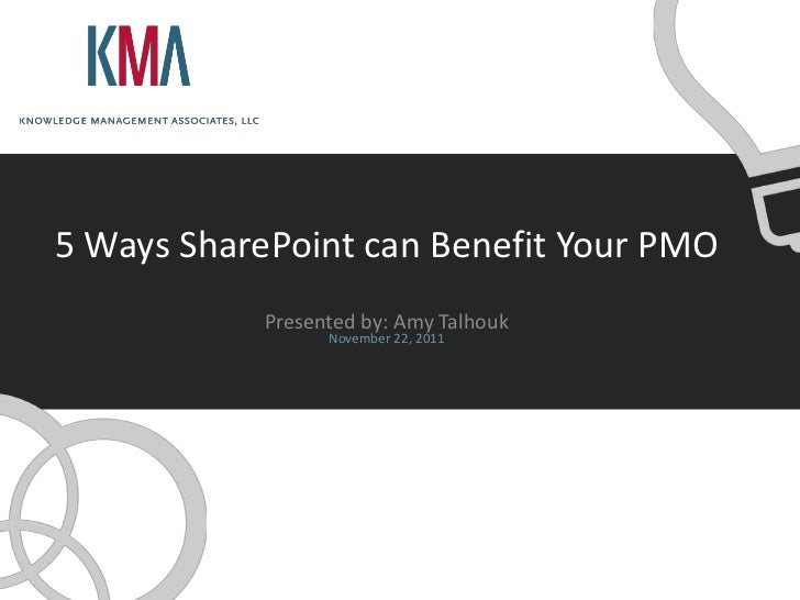 5 Ways SharePoint can Benefit Your PMO            Presented by: Amy Talhouk                  November 22, 2011