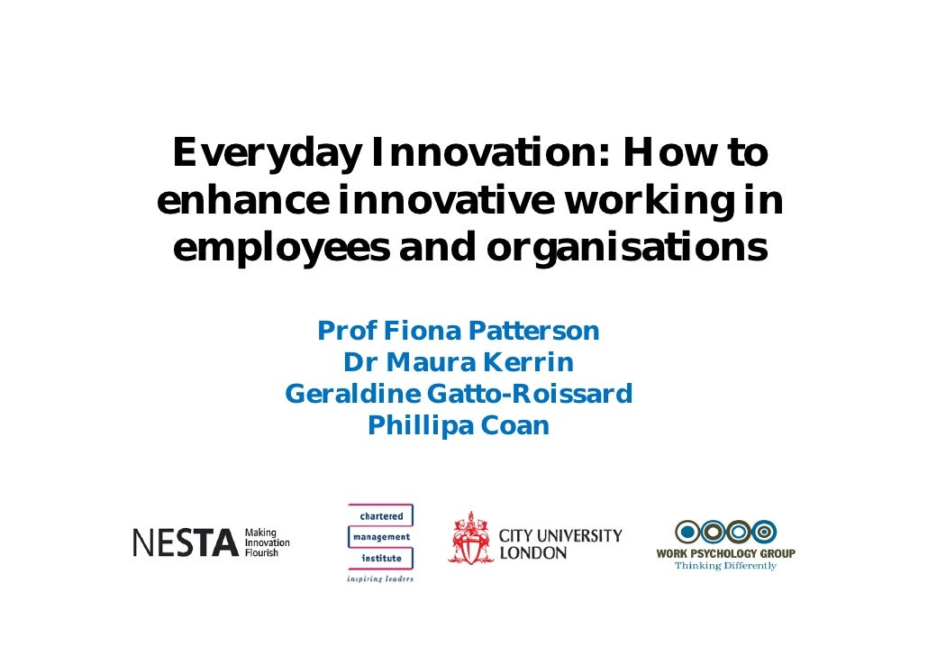 Everyday Innovation: How to enhance innovative working in  employees and organisations        Prof Fiona Patterson        ...