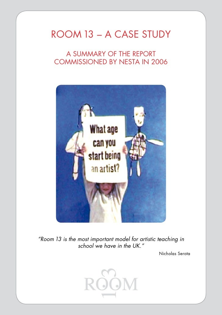 """ROOM 13 – A CASE STUDY        A Summary of the report      Commissioned by Nesta IN 2006""""Room 13 is the most important mod..."""