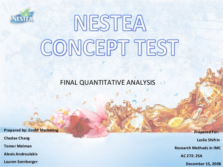NESTEA  CONCEPT TEST FINAL QUANTITATIVE ANALYSIS Prepared by: ZooM Marketing Chadae Chang  Tomer Melman  Alexis Androulaki...