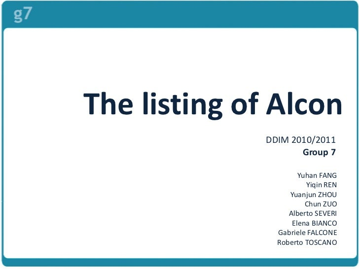 The listing of Alcon              DDIM 2010/2011                     Group 7                      Yuhan FANG              ...
