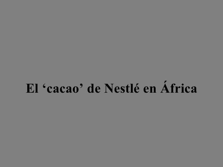 El 'cacao' de Nestlé enÁfrica