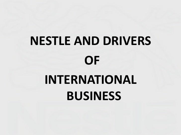 NESTLE AND DRIVERS        OF  INTERNATIONAL     BUSINESS