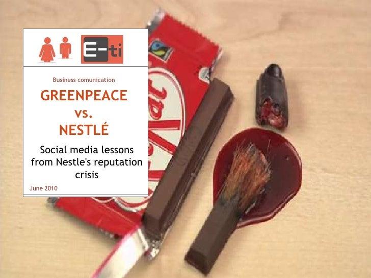 Business comunication<br />GREENPEACE vs. NESTLÉ<br />Social media lessons from Nestle's reputation crisis<br />June 2010<...