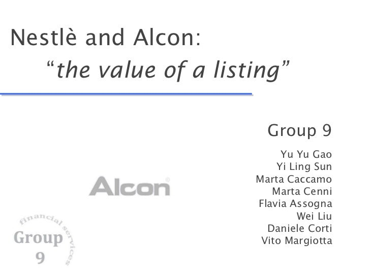 "Nestlè and Alcon:    "" the value of a listing "" Group 9 Yu Yu Gao Yi Ling Sun Marta Caccamo Marta Cenni Flavia Assogna Wei..."