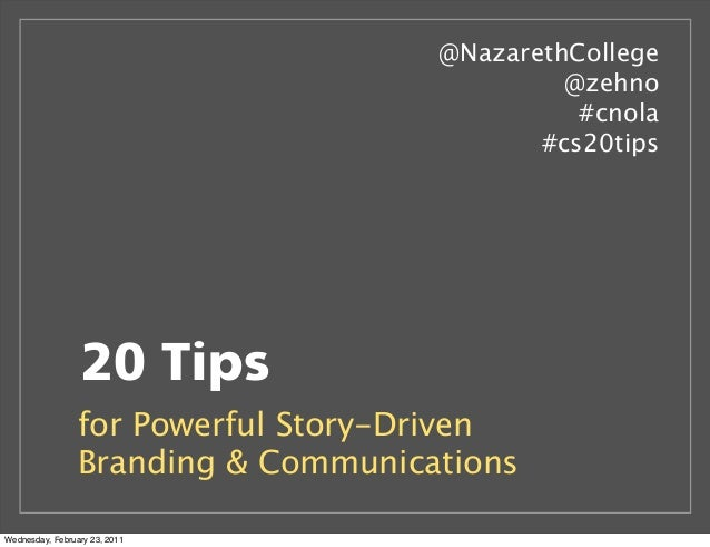 20 Tips for Powerful Story-Driven Branding & Communications @NazarethCollege @zehno #cnola #cs20tips Wednesday, February 2...