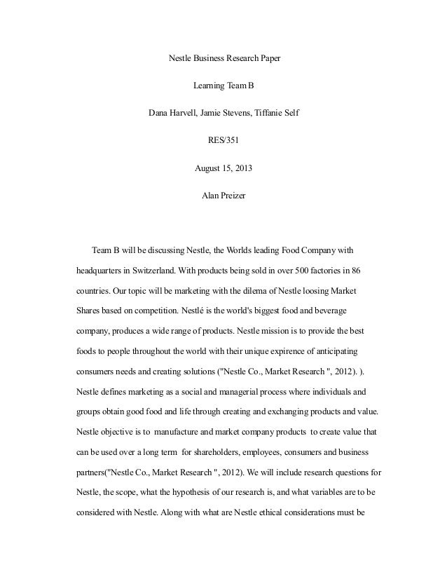 Nestle Business Research Paper Learning Team B Dana Harvell, Jamie Stevens, Tiffanie Self RES/351 August 15, 2013 Alan Pre...