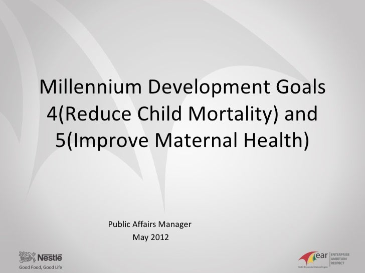Millennium Development Goals4(Reduce Child Mortality) and 5(Improve Maternal Health)      Public Affairs Manager          ...