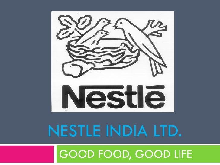 NESTLE INDIA LTD. GOOD FOOD, GOOD LIFE