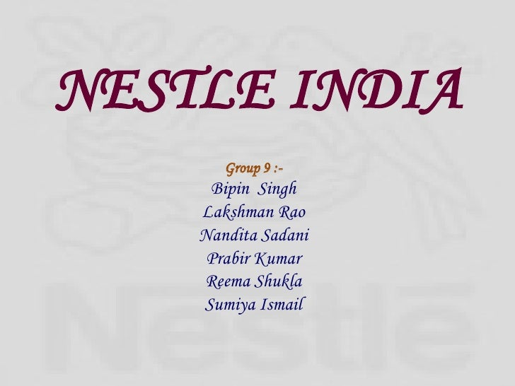 NESTLE INDIA <br />Group 9:-<br />BipinSingh<br />LakshmanRao<br />NanditaSadani<br />Prabir Kumar <br />ReemaShukla<br />...