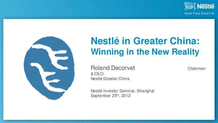 Nestlé in Greater China:Winning in the New RealityRoland Decorvet                     Chairman& CEONestlé Greater ChinaNes...