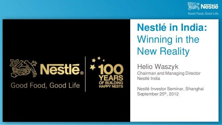 Nestlé in India:Winning in theNew RealityHelio WaszykChairman and Managing DirectorNestlé IndiaNestlé Investor Seminar, Sh...