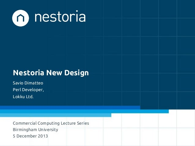Nestoria New Design Savio Dimatteo Perl Developer, Lokku Ltd.  Commercial Computing Lecture Series Birmingham University 5...