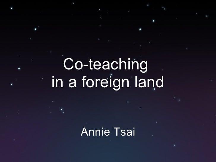 Co-teaching  in a foreign land Annie Tsai