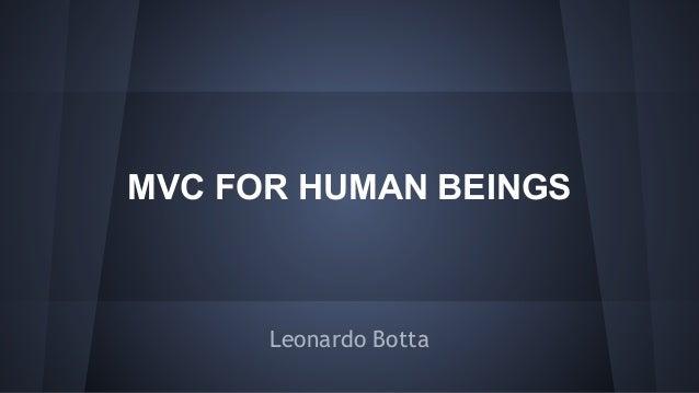 MVC FOR HUMAN BEINGS  Leonardo Botta