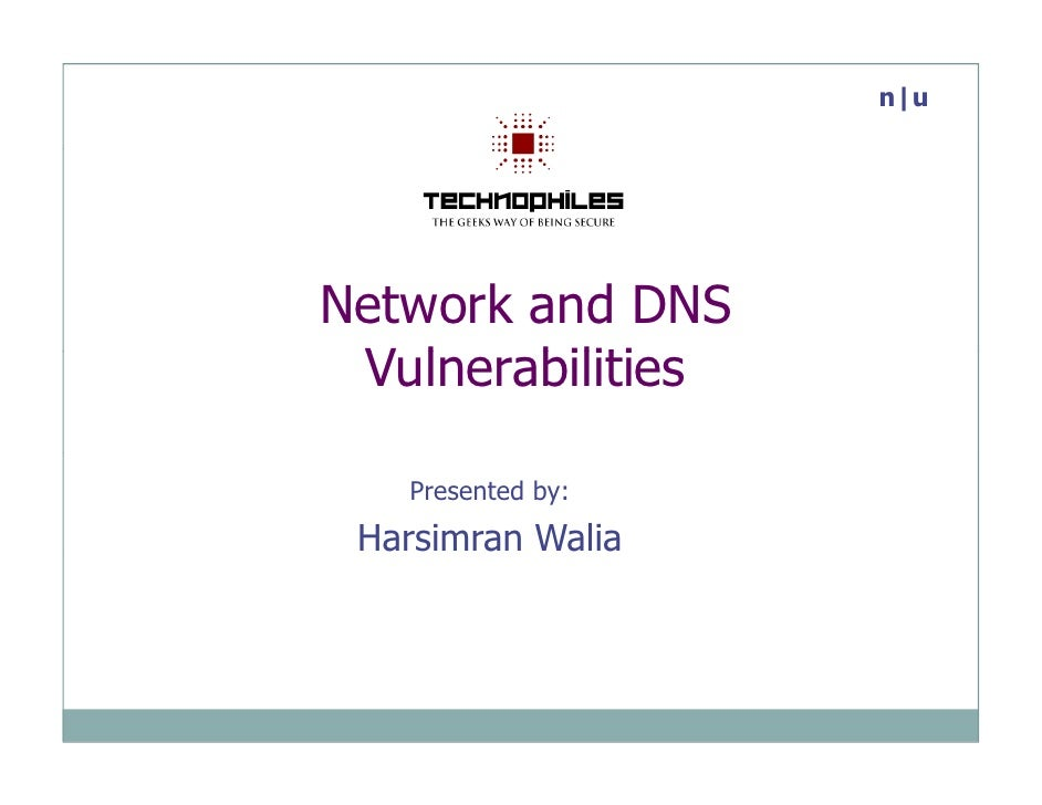 n|u     Network and DNS  Vulnerabilities  V l    biliti     Presented by:  Harsimran Walia