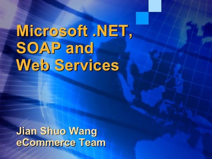 Microsoft .NET, SOAP and  Web Services Jian Shuo Wang eCommerce Team