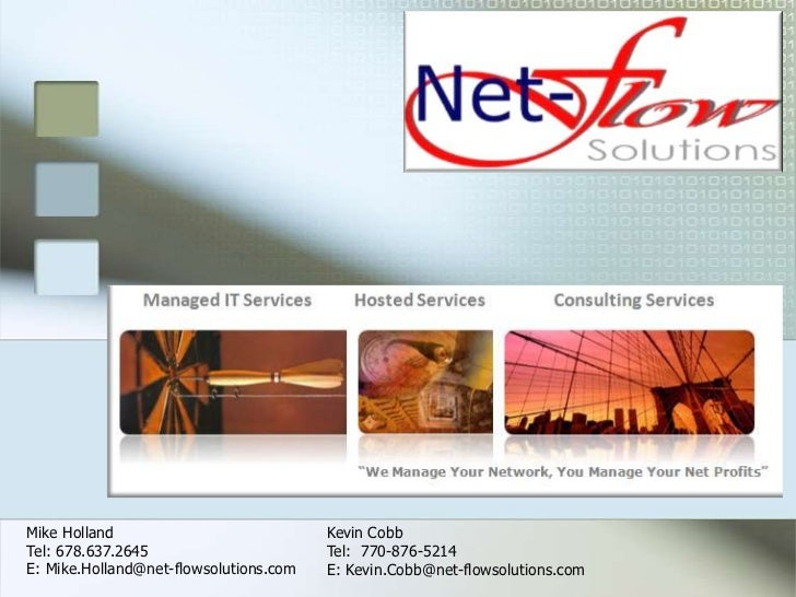 Mike Holland<br />Tel: 678.637.2645<br />E: Mike.Holland@net-flowsolutions.com<br />Kevin Cobb<br />Tel:  770-876-5214<br ...