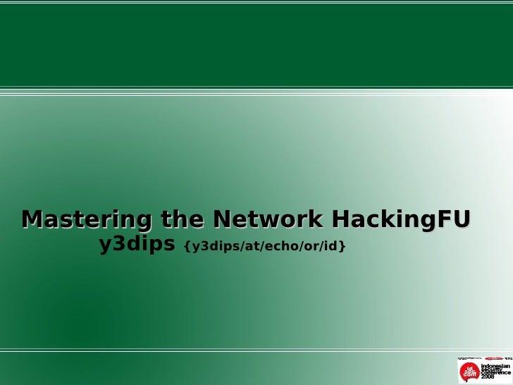 Mastering the Network HackingFU      y3dips   {y3dips/at/echo/or/id}
