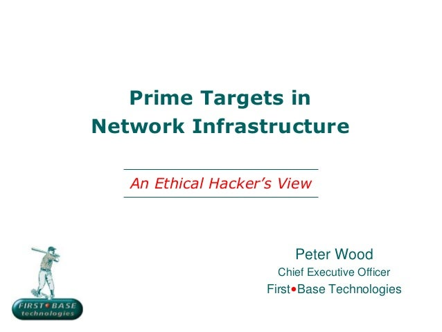 Prime Targets inNetwork Infrastructure   An Ethical Hacker's View                         Peter Wood                      ...