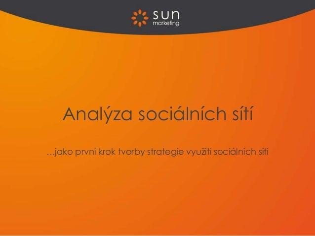 Analýza sociálních sítí …jako první krok tvorby strategie využití sociálních sítí