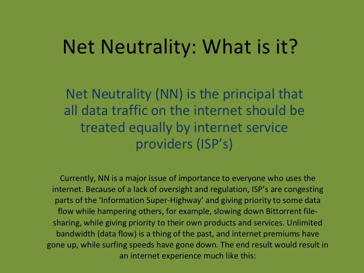 Net Neutrality: What is it? Net Neutrality (NN) is the principal that all data traffic on the internet should be treated e...