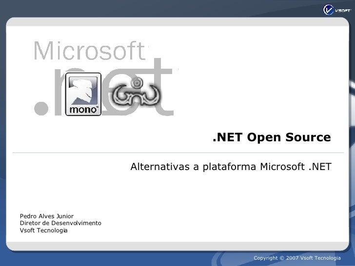 .NET Open Source Alternativas a plataforma Microsoft .NET Pedro Alves Junior Diretor de Desenvolvimento Vsoft Tecnologia