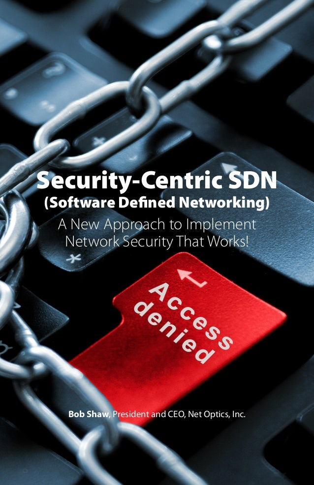 Security-Centric SDN (Software Defined Networking) A New Approach to Implement Network Security That Works!  Bob Shaw, Pre...