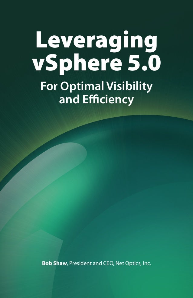 Leveraging vSphere 5.0 For Optimal Visibility and Efficiency  Bob Shaw, President and CEO, Net Optics, Inc.