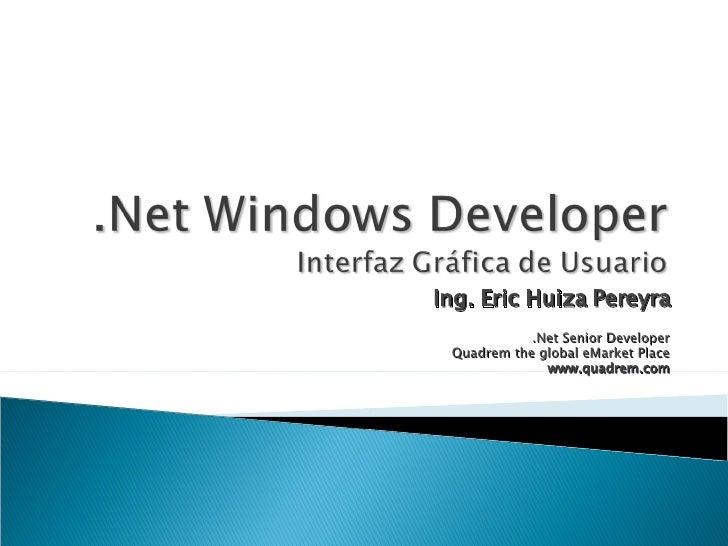 Ing. Eric Huiza Pereyra .Net Senior Developer Quadrem the global eMarket Place www.quadrem.com