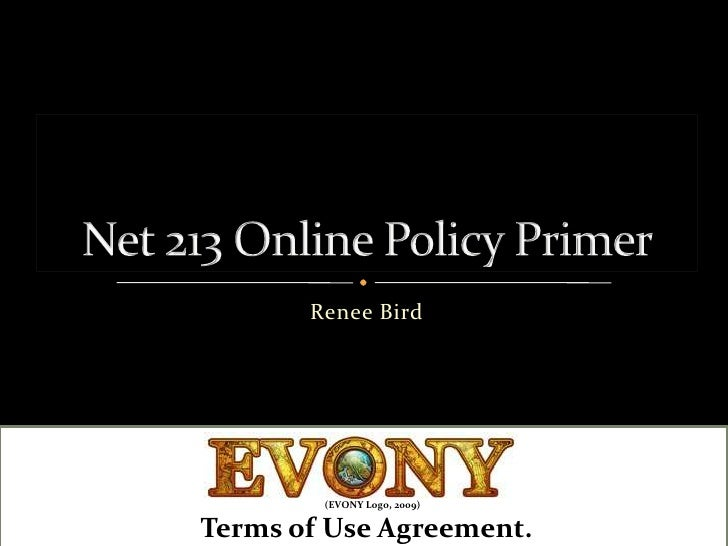 Renee Bird<br />Net 213 Online Policy Primer<br />(EVONY Logo, 2009)<br />Terms of Use Agreement.<br />