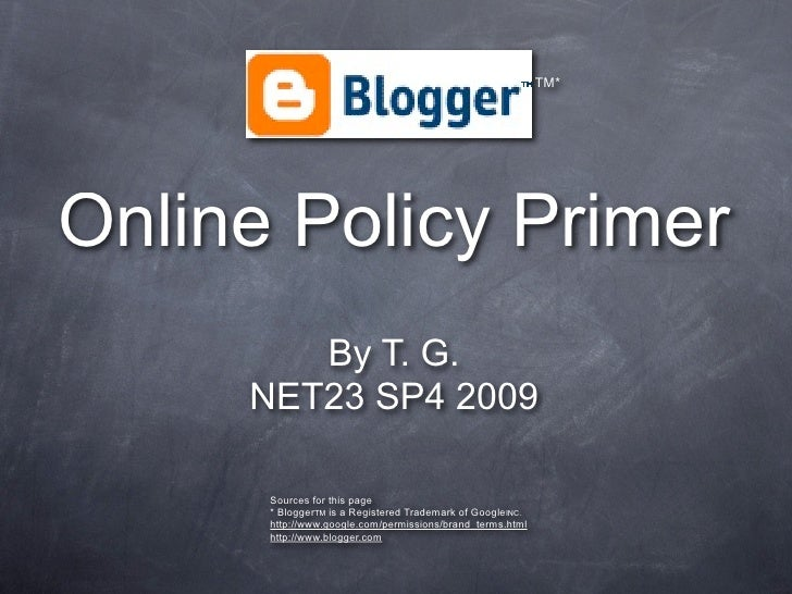 TM*     Online Policy Primer         By T. G.      NET23 SP4 2009        Sources for this page       * BloggerTM is a Regi...