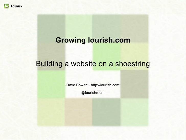 Growing lourish.com<br />Building a website on a shoestring<br />Dave Bower – http://lourish.com<br />© Lourish 2010<br />