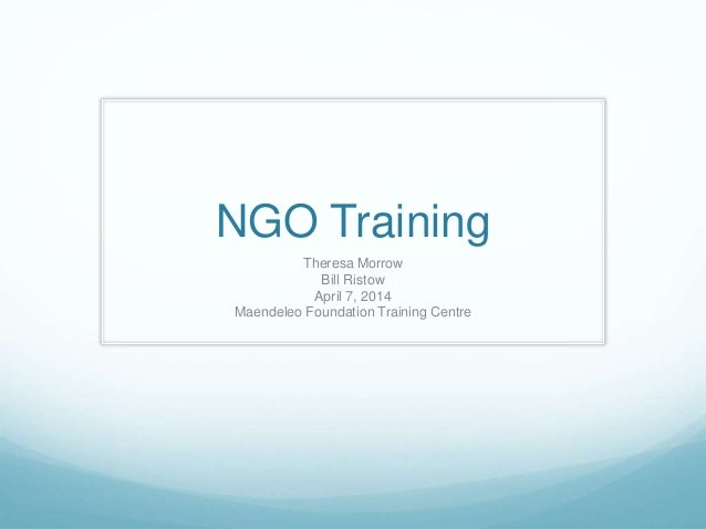 NGO Training Theresa Morrow Bill Ristow April 7, 2014 Maendeleo Foundation Training Centre