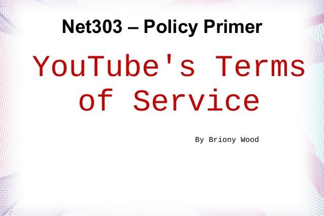 Policy Primer - YouTube's Terms of Service