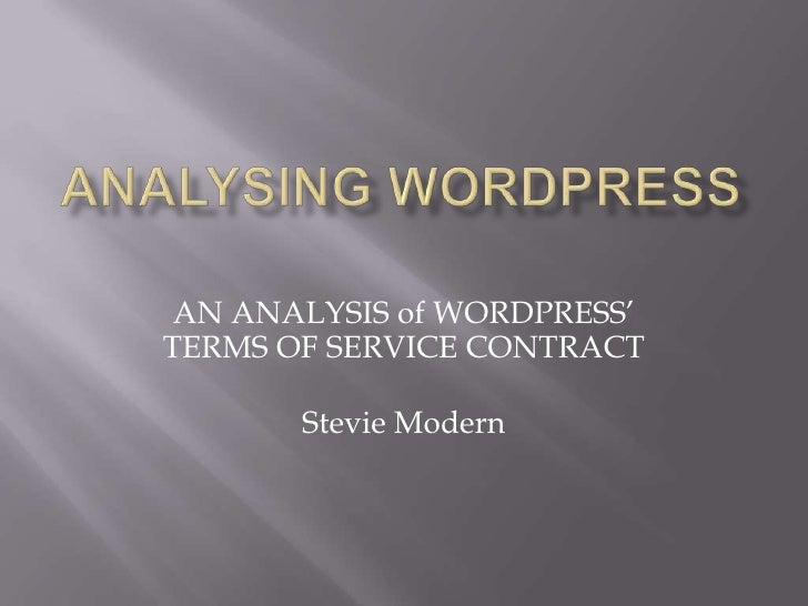 ANALYSING WORDPRESS<br />AN ANALYSIS of WORDPRESS' TERMS OF SERVICE CONTRACT<br />Stevie Modern<br />