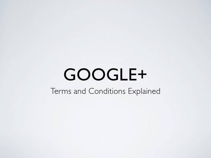 GOOGLE+Terms and Conditions Explained