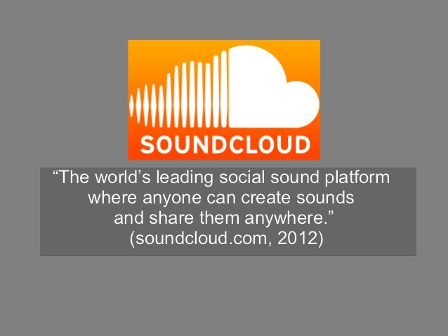 """""""The world's leading social sound platform    where anyone can create sounds       and share them anywhere.""""         (soun..."""