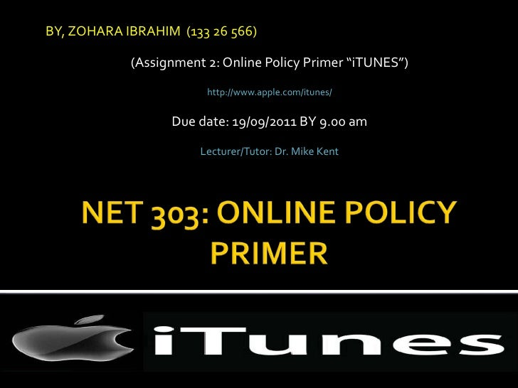 "BY, ZOHARA IBRAHIM  (133 26 566) (Assignment 2: Online Policy Primer ""iTUNES"") http://www.apple.com/itunes/ Due date: 19/0..."