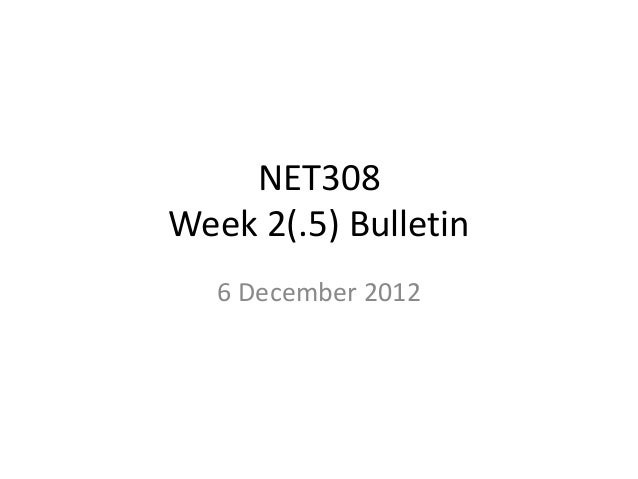 NET308Week 2(.5) Bulletin   6 December 2012