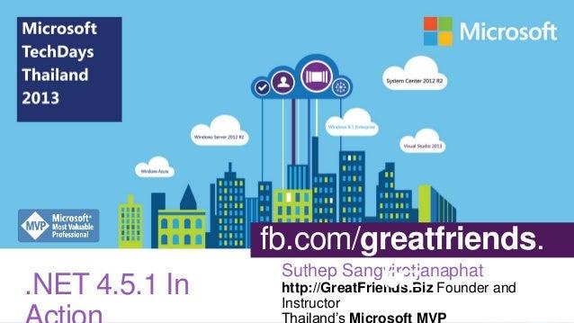 .NET 4.5.1 In  fb.com/greatfriends. Suthep Sangvirotjanaphat biz http://GreatFriends.Biz Founder and Instructor Thailand's...