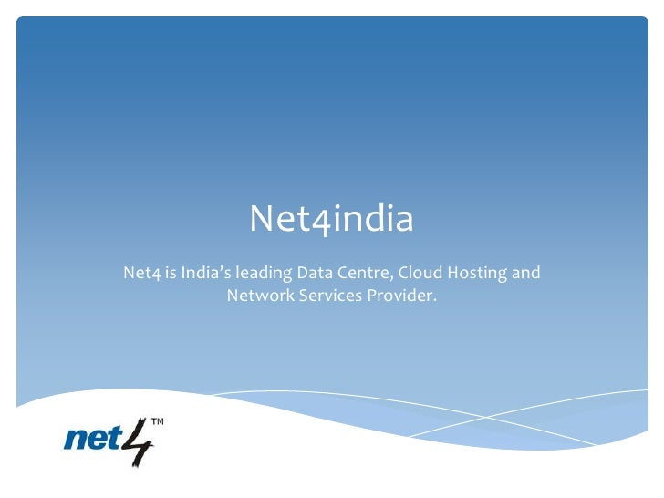 Net4indiaNet4 is India's leading Data Centre, Cloud Hosting and              Network Services Provider.